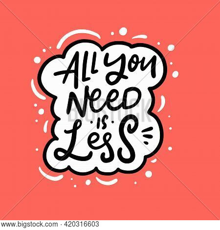 All You Need Is Less. Hand Drawn Black Color Lettering Phrase. Motivation Text.
