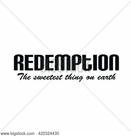 Redemption - The Sweetest Thing On Earth, Bible Verse Typography Design For Print Or Use As Poster,