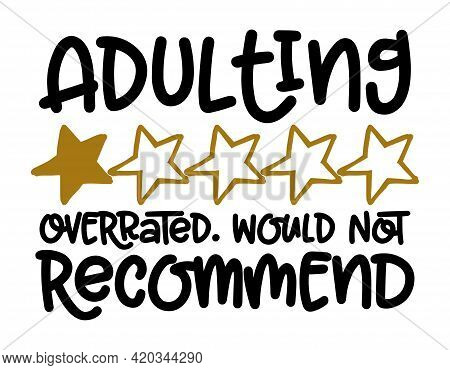 Adulting, Overrated, Would Not Recommend - Concept With One Star Rating. Motivational Poster Or Gift