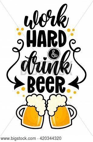 Work Hard, Drink Beer - Funny Pun Saint Patrik's Day Lettering Design For October Fest, Flyers, T-sh