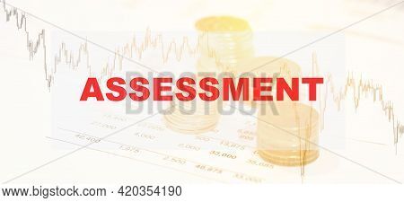 Assessment Concept On Financial Background. Financial Business Valuation. Papers With Numbers And Fo