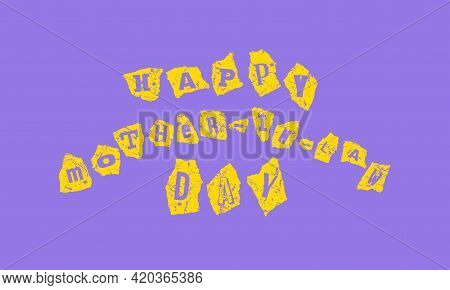 Happy Mother-in-law Day Card. Letters On Scraps Of Paper With Rough Texture. Design In The Style Of