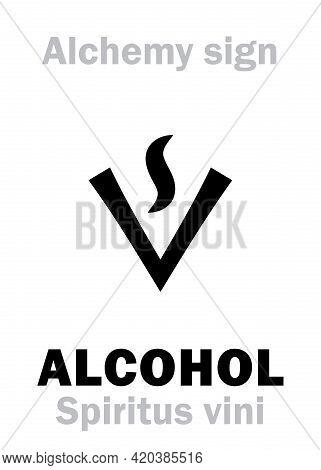 Alchemy Alphabet: Alcohol / Spirit Of Wine (spiritus Vini, Sp.rectif., Ignis Aqua) / Ethanol (ethano