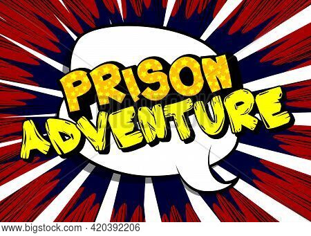 Prison Adventure - Comic Book Word On Colorful Pop Art Background. Retro Style For Prints, Posters,