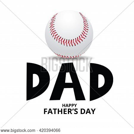 Happy Fathers Day On White Background With A Baseball, Love Dad Concept , Vector Illustration