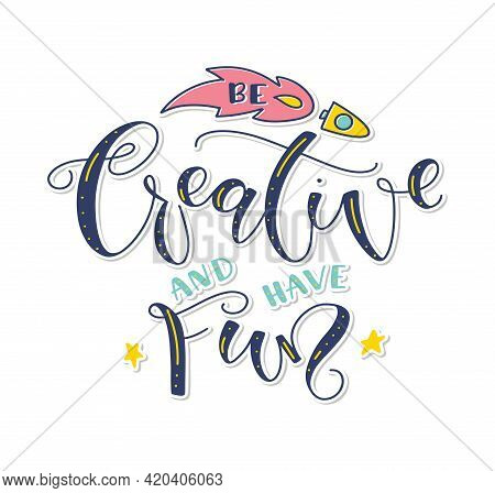 Be Creative And Have Fun - Colored Vector Illustration With Lettering And Cosmic Doodle, Multicolore