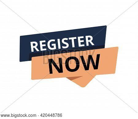 Vector Illustration Register Now Speech Bubble Label. Internet Notification. Register Now Sign. Butt