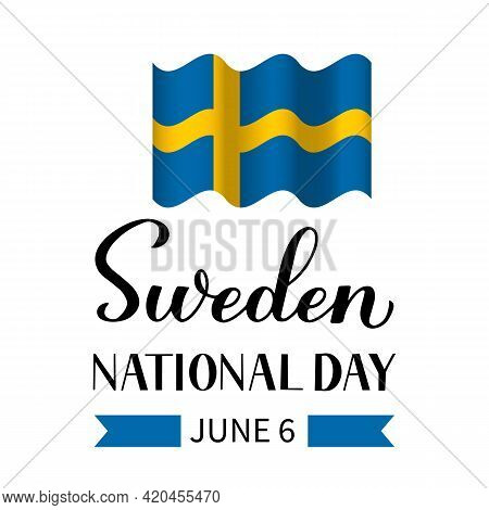 Sweden National Day Hand Lettering With Flag. Swedish Holiday On June 6. Easy To Edit Vector Templat