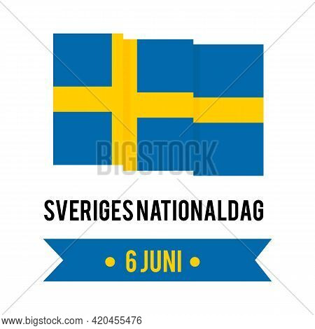 Sweden National Day Lettering In Swedish Language With Flag. Annual Holiday On June 6. Vector Templa