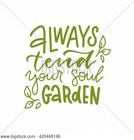 Always Tend Your Soul Garden Hand Drawn Vector Lettering Quote. Motivational Touching Phrase With Fl