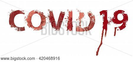 Covid 19 Lettering With Scary Letters And Bloody Streaks On A Light Background. Vector Illustration