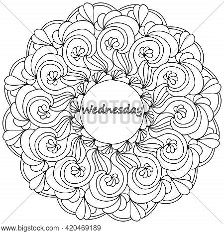 Mandala With Wednesday Lettering In The Center, Meditative Coloring Page With Floral Motifs And Swir