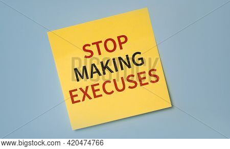 Stop Making Excuses Printed On A Sticker As A Reminder. Motivation And Incentive For Starting Ta Act