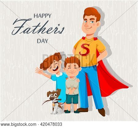 Happy Father's Day Greeting Card. Dad In Superhero Costume Stands With His Son And Daughter. Cheerfu
