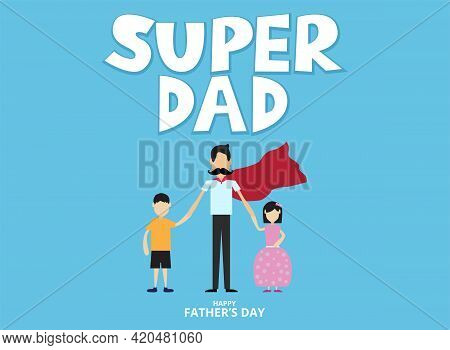 Super Dad, Happy Fathers Day, With Held The Hand Of His Son And Daughter, Love Dad Concept , Vector