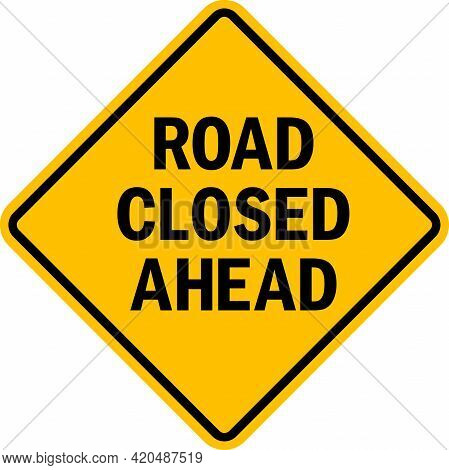 Road Closed Ahead Sign. Black On Yellow Diamond Background. Traffic Signs And Symbols.