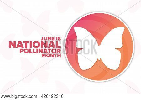 June Is National Pollinator Month. Holiday Concept. Template For Background, Banner, Card, Poster Wi