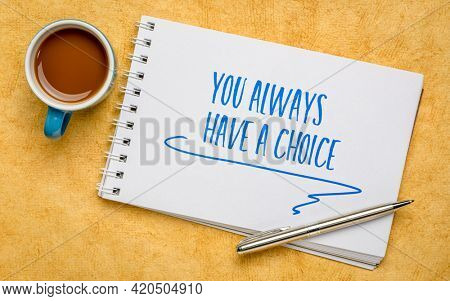 You always have a choice - inspirational handwriting in a spiral notebook with a cup of coffee, decision making and personal development concept