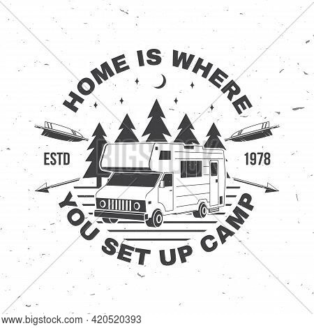 Home Is Where You Set Up Camp. Summer Camp. Vector . Concept For Shirt Or Logo, Print, Stamp Or Tee.