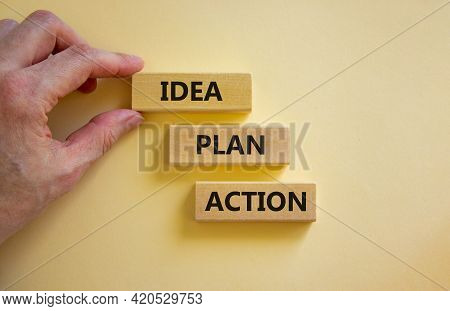 Idea, Plan, Action Symbol. Wooden Blocks With Words 'idea, Plan, Action' On Beautiful White Backgrou