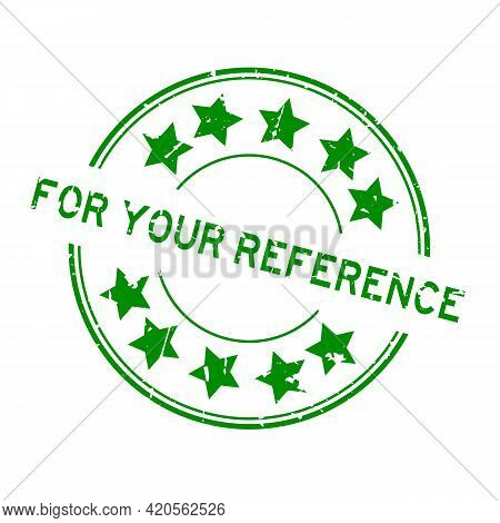 Grunge Green For Your Reference Word With Star Icon Round Rubber Seal Stamp On White Background