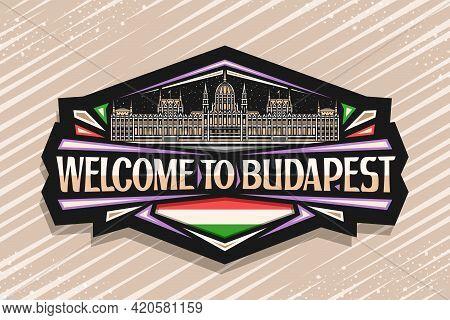 Vector Logo For Budapest, Dark Decorative Label With Illustration Of Budapest Illuminated City Scape