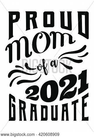 Proud Mom Of A 2021 Graduate.
