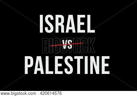 Conflict Or War Between Israel And Palestine. Need To Find Diplomatic Solution To Stop Conflict. Whi