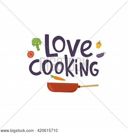 Love Cooking Lettering Quote On Frying Pan And Vegetables. Handwriting Quotes, Vector Stock Illustra