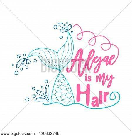 Algae Is Mermaid Hair. Mermaid Tail Card With Water Splashes, Stars. Inspirational Quote About Summe
