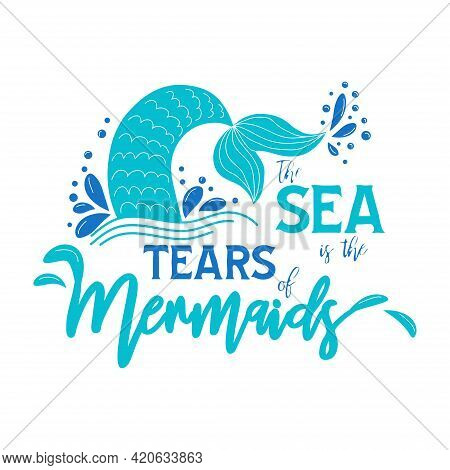 The Sea Is The Tears Of Mermaids. Mermaid Tail Card With Splashing Water. Inspirational Quote About