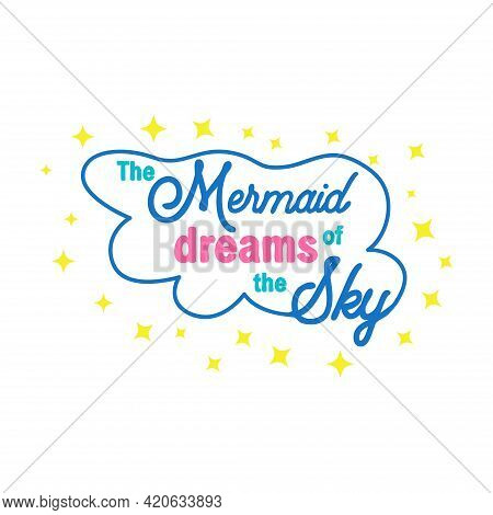 The Mermaid Dreams Of Swimming In The Sky Among The Stars. Mermaid Tail Card With Water Splashes, St