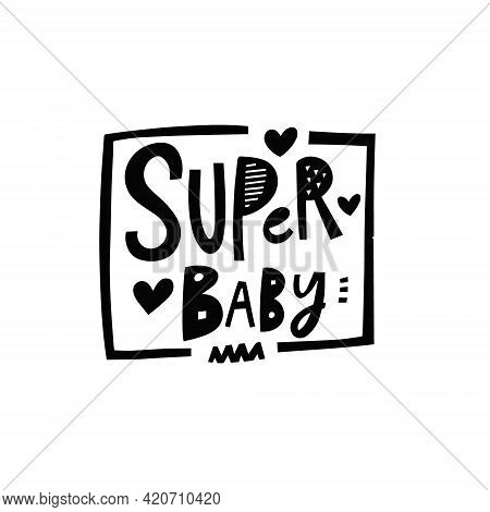 Super Baby Phrase. Modern Lettering Typography. Scandinavian Cartoon Style.