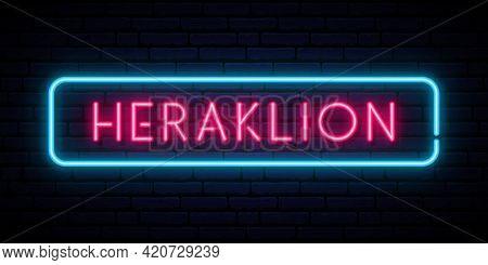 Heraklion Neon Sign. Bright Light Signboard. Vector Banner.
