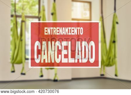 In Spanish Inscription Sorry Workout Canceled. Protective Measures During A Pandemic, Closing Gyms.