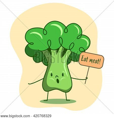 Broccoli Character Holding A Sign Eat Meat. A Call To Give Up Vegetables, Vegetarianism, Veganism, P
