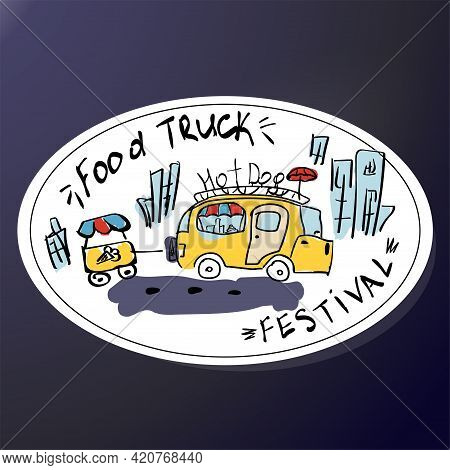 Emblem For The Food Truck Festival. A Sticker With A Fast Food Van. Yellow Cafe On Wheels.