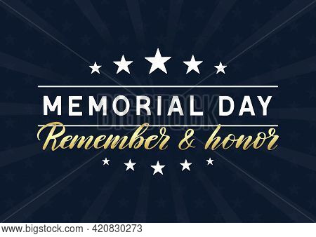 Memorial Day Remember And Honor Typography Poster. Stars, Stripes, Flag. Lettering Vector Illustrati