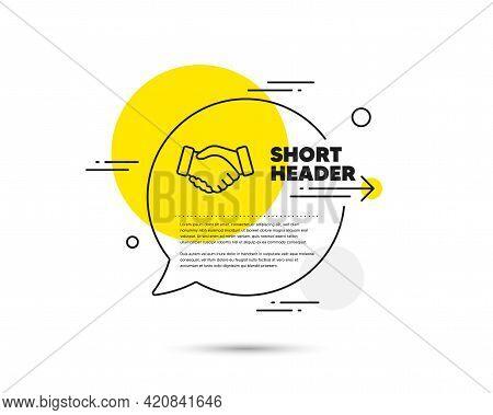 Handshake Line Icon. Speech Bubble Vector Concept. Hand Gesture Sign. Business Deal Palm Symbol. Han