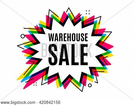 Warehouse Sale. Speech Bubble Vector Banner. Special Offer Price Sign. Advertising Discounts Symbol.