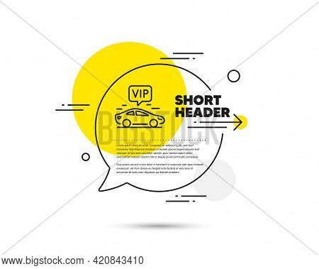 Vip Transfer Line Icon. Speech Bubble Vector Concept. Very Important Person Transport Sign. Luxury T