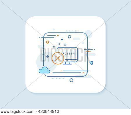 Reject Web Access Line Icon. Abstract Square Vector Button. Decline Monitor Sign. Delete Device. Rej