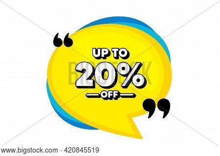 Up To 20 Percent Off Sale. Yellow Speech Bubble Banner With Quotes. Discount Offer Price Sign. Speci