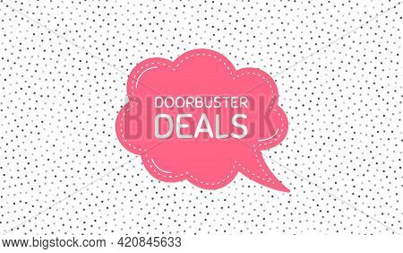 Doorbuster Deals. Pink Speech Bubble On Polka Dot Pattern. Special Offer Price Sign. Advertising Dis
