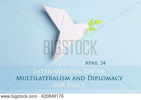 International Day Of Multilateralism And Diplomacy For Peace,april 24. Paper Origami Dove Of Peace W