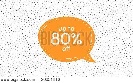 Up To 80 Percent Off Sale. Orange Speech Bubble On Polka Dot Pattern. Discount Offer Price Sign. Spe