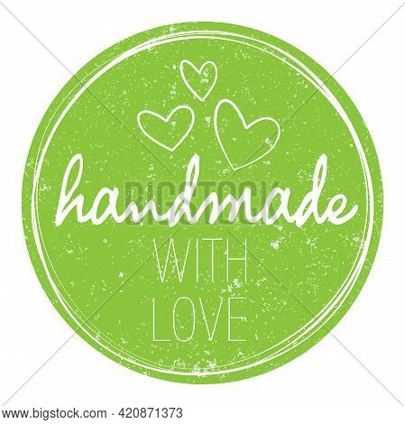Green Round Grungy Handmade With Love Label Or Stamp With Hearts Isolated On White Vector Illustrati