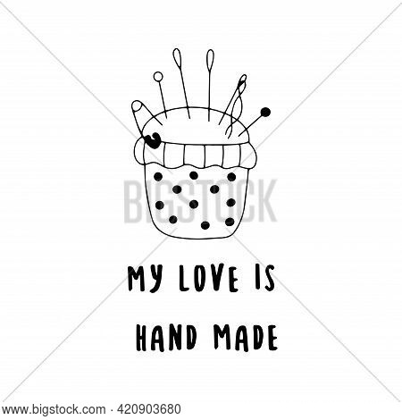 Needle Pillow. Inscription My Love Is Hand Made. Black And White Vector Illustration In Doodle Style