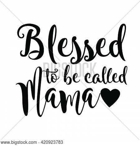 Blessed To Be Called Mama Vector. T Shirt Design. White Background.