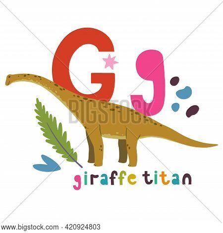 Giraffe Titan. Cute Cartoon Hand Drawn Illustration With Dinosaur And G Letter.